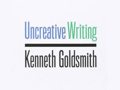 Uncreative writing - Kenneth Goldsmith